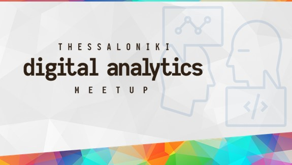 Digital analytics meetup, Thessaloniki